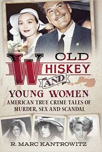 Old Whiskey and Young Women: American True Crime: Tales of