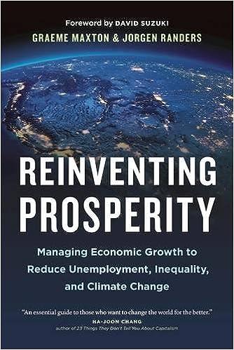 Reinventing Prosperity Managing Economic Growth To Reduce Unemployment Inequality And Climate Change Graeme Maxton Jorgen Randers David Suzuki