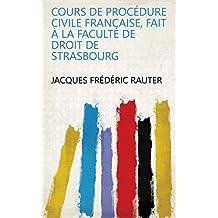 Cours de procédure civile française, fait à la faculté de droit de Strasbourg (French Edition)