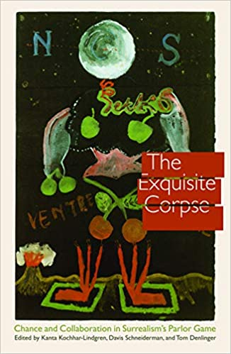 The exquisite corpse: chance and collaboration in surrealisms parlor game