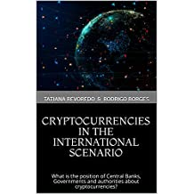 CRYPTOCURRENCIES IN THE INTERNATIONAL SCENARIO: What is the position of Central Banks, Governments and authorities about cryptocurrencies?