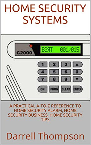 Home Security Systems: A Practical A-to-Z Reference to Home Security Alarm, Home Security Business, Home Security Tips