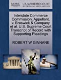 Interstate Commerce Commission, Appellant, V. Breswick and Company et Al. U. S. Supreme Court Transcript of Record with Supporting Pleadings, Robert W. Ginnane, 1270422197