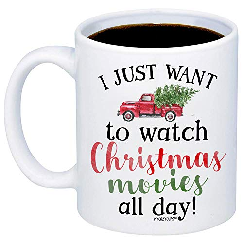 MyCozyCups Christmas Mugs - I Just Want To Watch Christmas Movies All Day - Funny Cute Jolly Festive 11oz Xmas Cup For Best Friend, Sister, Mom, Girlfriend, Santa Claus Lovers - Holidays Teacup