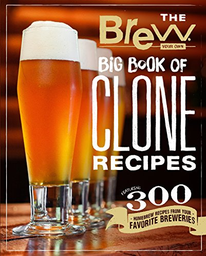The Brew Your Own Big Book of Clone Recipes: Featuring 300 Homebrew Recipes from Your Favorite Breweries by Brew Your Own