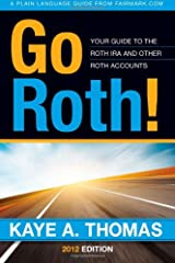 Go Roth!: Your Guide to the Roth IRA and Other Roth Accounts Paperback