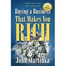 Buying A Business That Makes You Rich: Toss Your Job Not The Dice