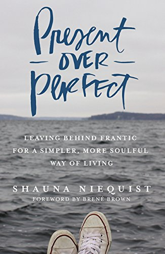 Read Present Over Perfect: Leaving Behind Frantic for a Simpler, More  Soulful Way of Living online book by Shauna Niequist. Full supports all  version of ...