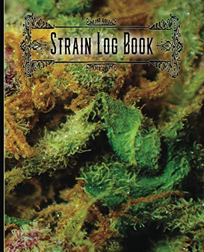 Strain Log Book: Strain Log Book: Track Your Best Cannabis: Marijuana Track Book Journal