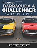 The Definitive Plymouth Barracuda and Dodge Challenger Guide: 1970 - 1974
