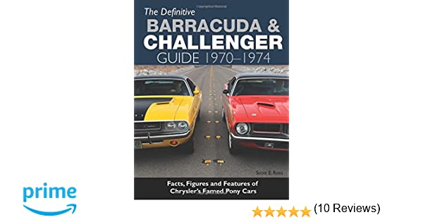 The definitive barracuda challenger guide 1970 1974 scott e the definitive barracuda challenger guide 1970 1974 scott e ross 9781613252369 amazon books fandeluxe