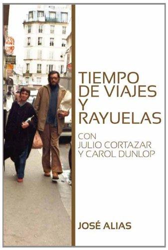 Descargar Libro Tiempo De Viajes Y Rayuelas: Con Julio Cortázar Y Carol Dunlop José Alias