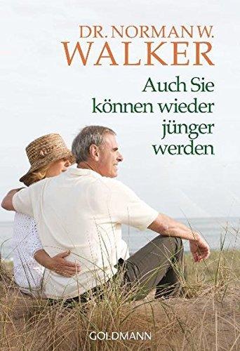 - Auch Sie k??nnen wieder j??nger werden! by Dr. Norman W. Walker (2000-01-31)