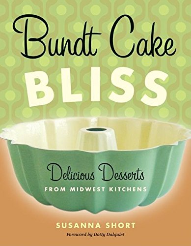 Bundt Cake Bliss: Delicious Desserts from Midwest Kitchens [Susanna Short] (Tapa Blanda)