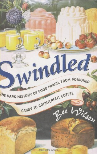 Swindled: The Dark History of Food Fraud, from Poisoned Candy to Counterfeit Coffee by Princeton University Press