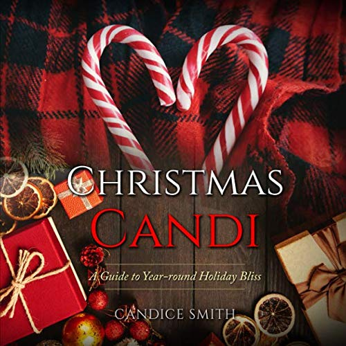 Christmas Candi: A Guide to Year-round Holiday -