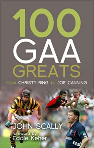 100 GAA Greats: From Christy Ring to Joe Canning