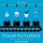 Four Futures: Life After Capitalism | Peter Frase