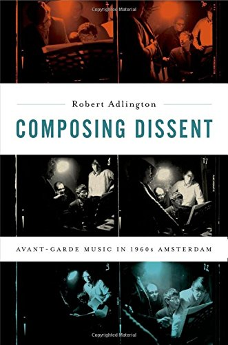 Download Composing Dissent: Avant-garde Music in 1960s Amsterdam PDF