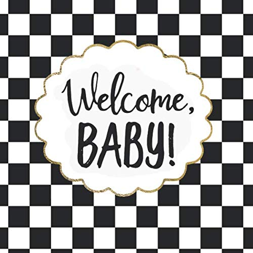 Welcome, Baby!: Gold, Black and White Baby Shower Guest Book Gender Neutral Guestbook for Boy or Girl - Modern Checkerboard Design Sign in Book with ... and Address Lines (112 Pages 8.25 x 8.25)