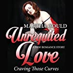 Unrequited Love: Craving Those Curves: A BBW Romance Story | Martha Gould