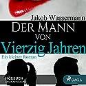Der Mann von vierzig Jahren Hörbuch von Jakob Wassermann Gesprochen von: Frank Stieren