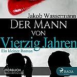 Der Mann von vierzig Jahren | Jakob Wassermann