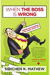 WHEN THE BOSS IS WRONG MAKING AND UNMAKING OF THE LEADER WITHIN YOU Kindle Edition