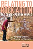 img - for Relating to Rock Art in the Contemporary World: Navigating Symbolism, Meaning, and Significance book / textbook / text book
