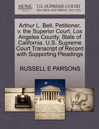 Arthur L. Bell, Petitioner, v. the Superior Court, Los Angeles County, State of California. U.S. Supreme Court Transcript of Record with Supporting Pleadings