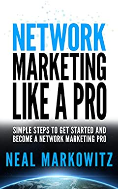 Network Marketing Like A Pro:  Simple Steps To Get Started and Become A Network Marketing Pro (UPDATED 2020)