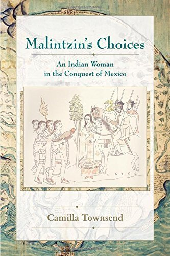 Malintzin's Choices: An Indian Woman in the Conquest of Mexico (Dialogos) (Diálogos Series) 1st edition by Townsend, Camilla (2006) (New Mexico Player Series)