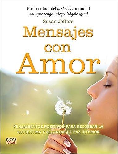 Mensajes con amor: Pensamientos positivos para recobrar la autoestima y alcanzar la paz interior (Nova vital) (Spanish Edition) by Susan Jeffers (2015-08-01)