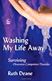 Washing My Life Away: Surviving Obsessive-Compulsive Disorder, Ruth Deane, 1843103338