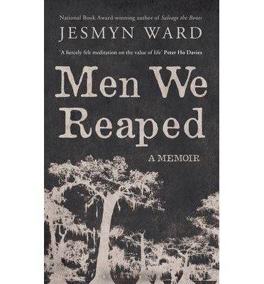 Men We Reaped: A Memoir By: Jesmyn Ward