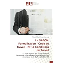 Le GABON: Formalisation - Code du Travail - NIT & Conditions de Travail: La Formalisation des Micro unités de l'économie informelle par l'appropriation des minima du Code du Travail et les NIT