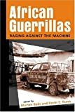 Book cover for African Guerrillas: Raging Against the Machine