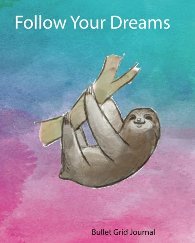 Follow Your Dreams: Bullet Grid Journal : Sloth My Spirit Animal Notebook: 5 Mm Spaced Dots,150 Dot Grid Pages, 8X10, Professionally Designed (Journals, Notebooks And Diaries) -