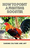 How to Point A Fighting Rooster