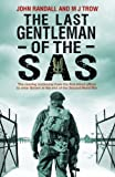 The Last Gentleman of the SAS: A Moving Testimony from the First Allied Officer to Enter Belsen at the End of the Second World War by Randall, John, Trow, M J (2014) Hardcover