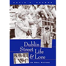 Dublin Street Life and Lore – An Oral History of Dublin's Streets and their Inhabitants: The Recollections of Dublin's Tram Drivers, Lamplighters and Street Dealers
