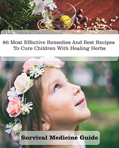 Survival Medicine Guide: 86 Most Effective Remedies And Best Recipes To Cure Children With Healing Herbs by [Wilkins, Crystal, Beasley, Gladys]