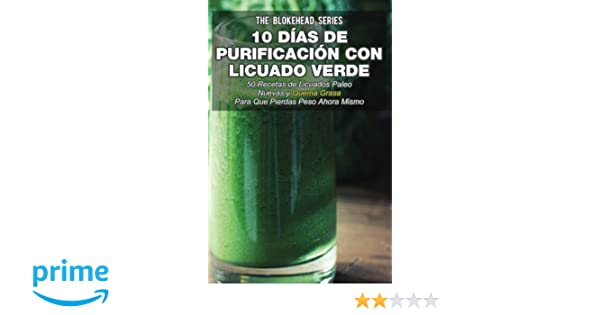 10 Días de Purificación con Licuado Verde (Spanish Edition): The Blokehead, David Arieta Galván: 9781507109533: Amazon.com: Books