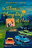 In Those Glory Days of Elvis (The Days of Elvis Series Book 3)
