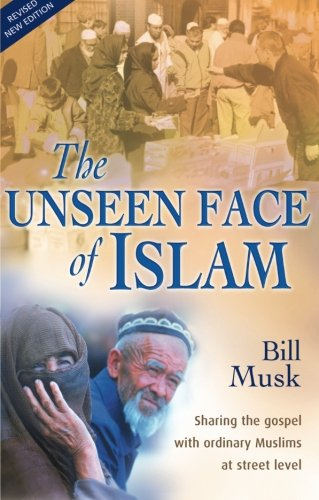 The Unseen Face of Islam: Sharing The Gospel With Ordinary Muslims At Street Level