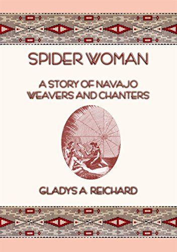 SPIDER WOMAN - The Story of Navajo Weavers and Chanters by [Gladys A. Reichard]