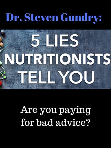 Dr. Steven Gundry: 5 Lies Nutritionists tell you