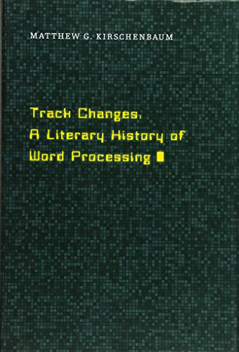 Track Changes  A Literary History Of Word Processing