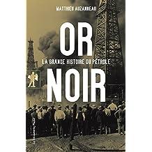 Or noir - Nº 450: La grande histoire du pétrole