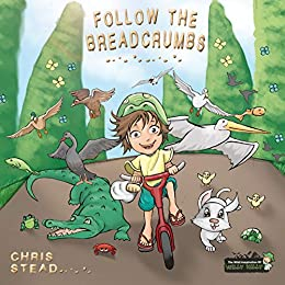 Follow The Breadcrumbs: An imaginative story for your energetic kids (The Wild Imagination of Willy Nilly Book 2)
